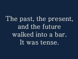 The past and the present walked into a bar and it was tense. The future just had an idea...